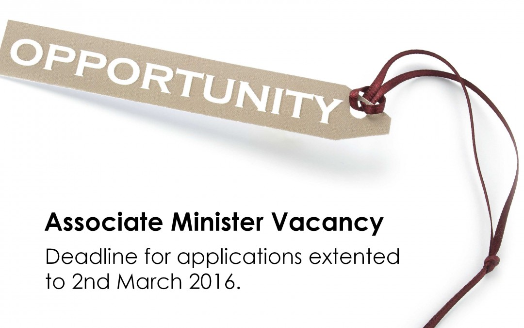 Associate Minister Vacancy – Closing date for applications extended to 2nd March 2016